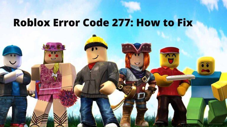Roblox Error Code 277 : How to Fix it [100% Working]