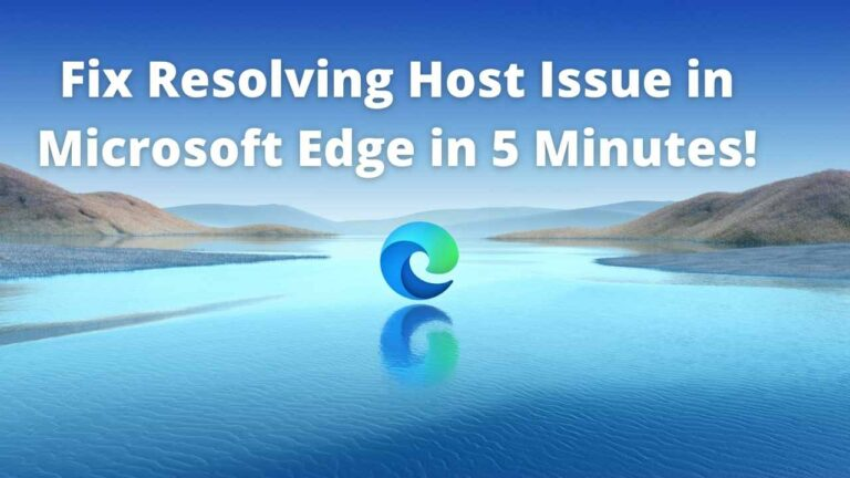 Fix Resolving Host Issue in Microsoft Edge in 5 Minutes!