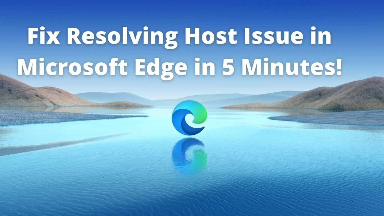 how to fix Fix Resolving Host Issue in Microsoft Edge