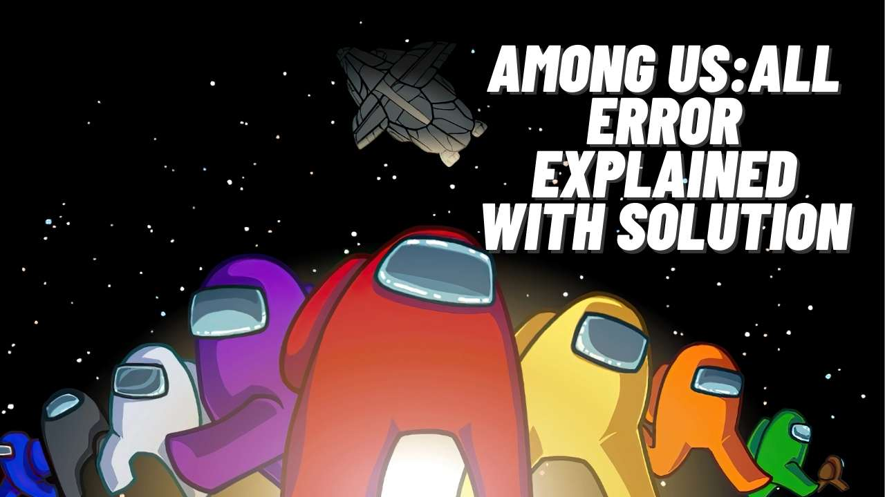 Among us_All ERROR EXPLAINED WITH SOLUTION