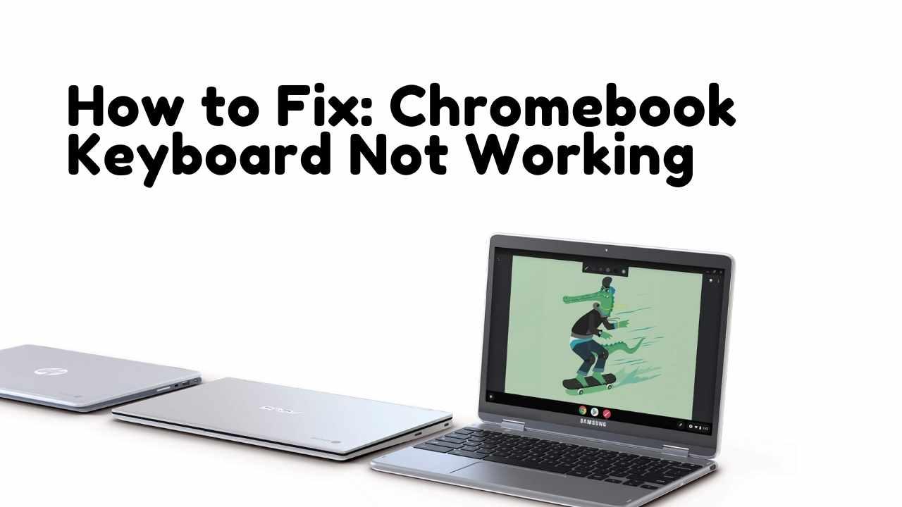 How to Fix Chromebook Keyboard Not Working