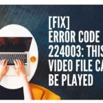 How to fix Error Code 224003 This Video File Cannot Be Played