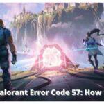 Valorant Error Code 57 How to Fix it