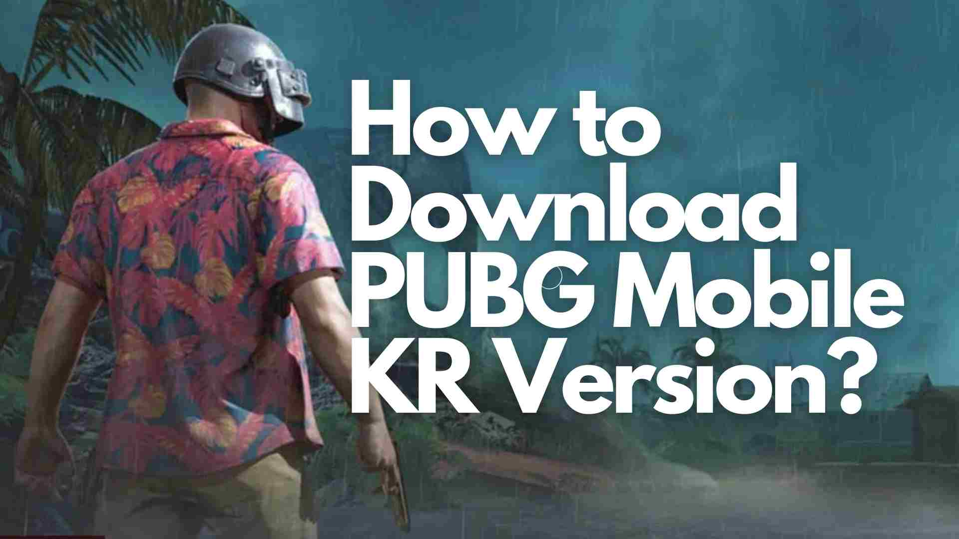 How to Download PUBG Mobile KR Version