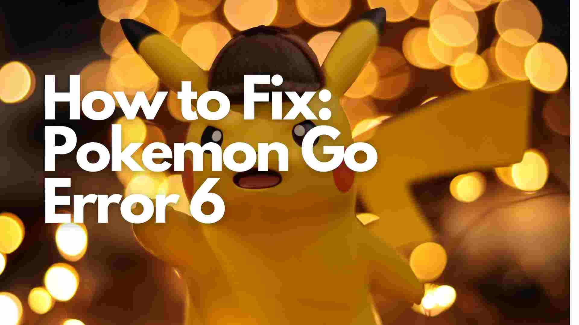 How to Fix Pokemon Go Error 6