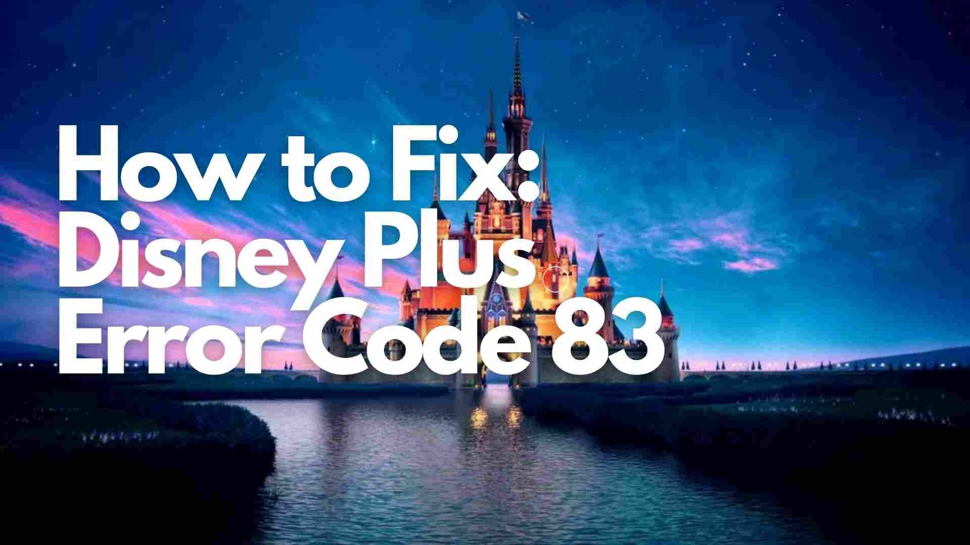 How to Fix: Disney Plus Error Code 83