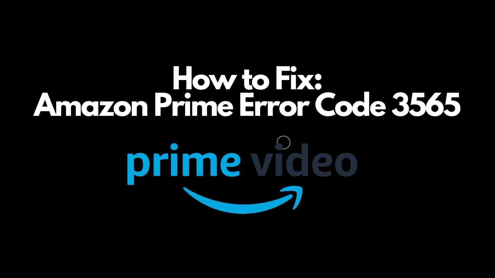 Amazon Prime Error Code 3565 fix