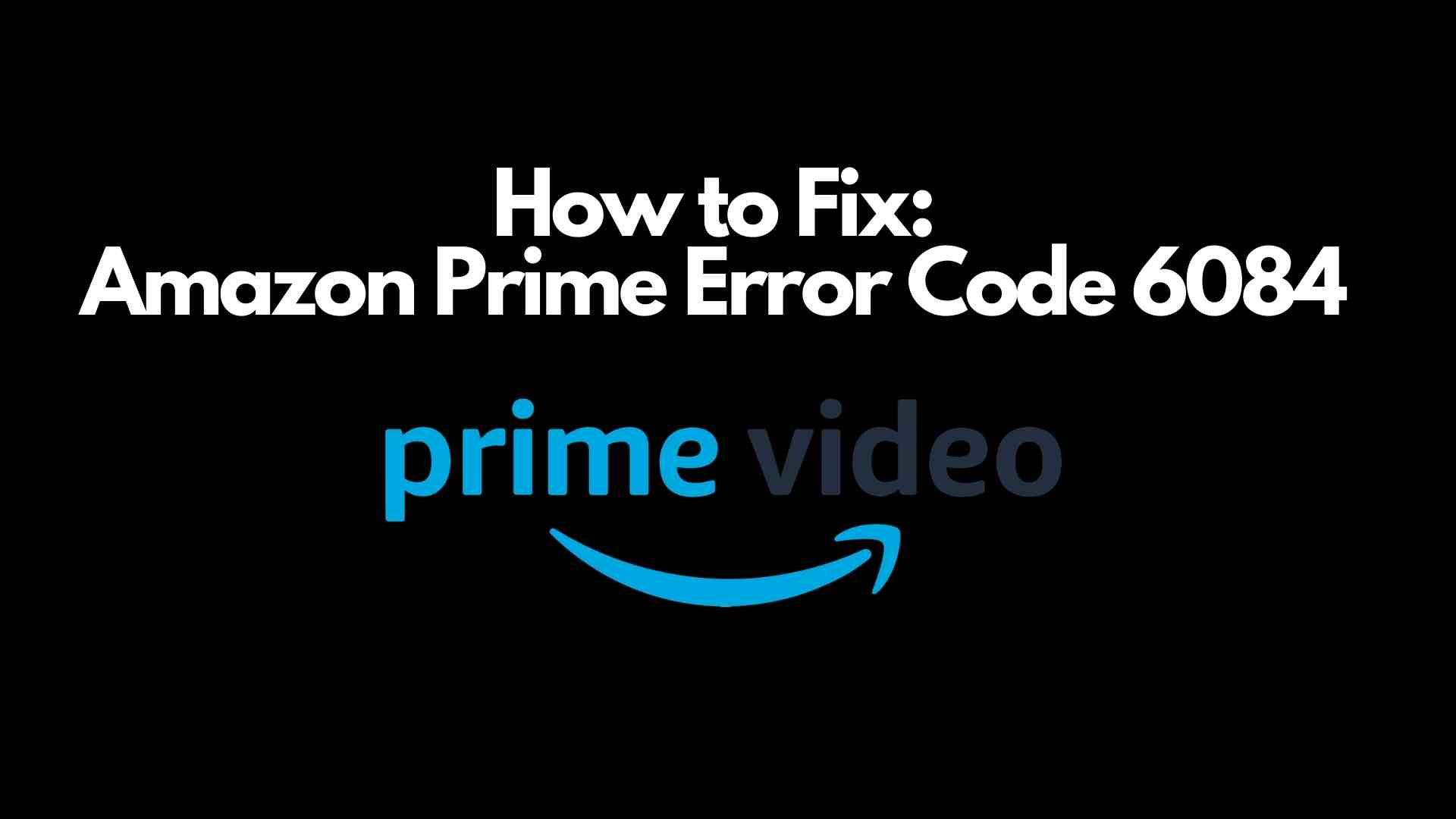 Amazon Prime Error Code 6084 fix