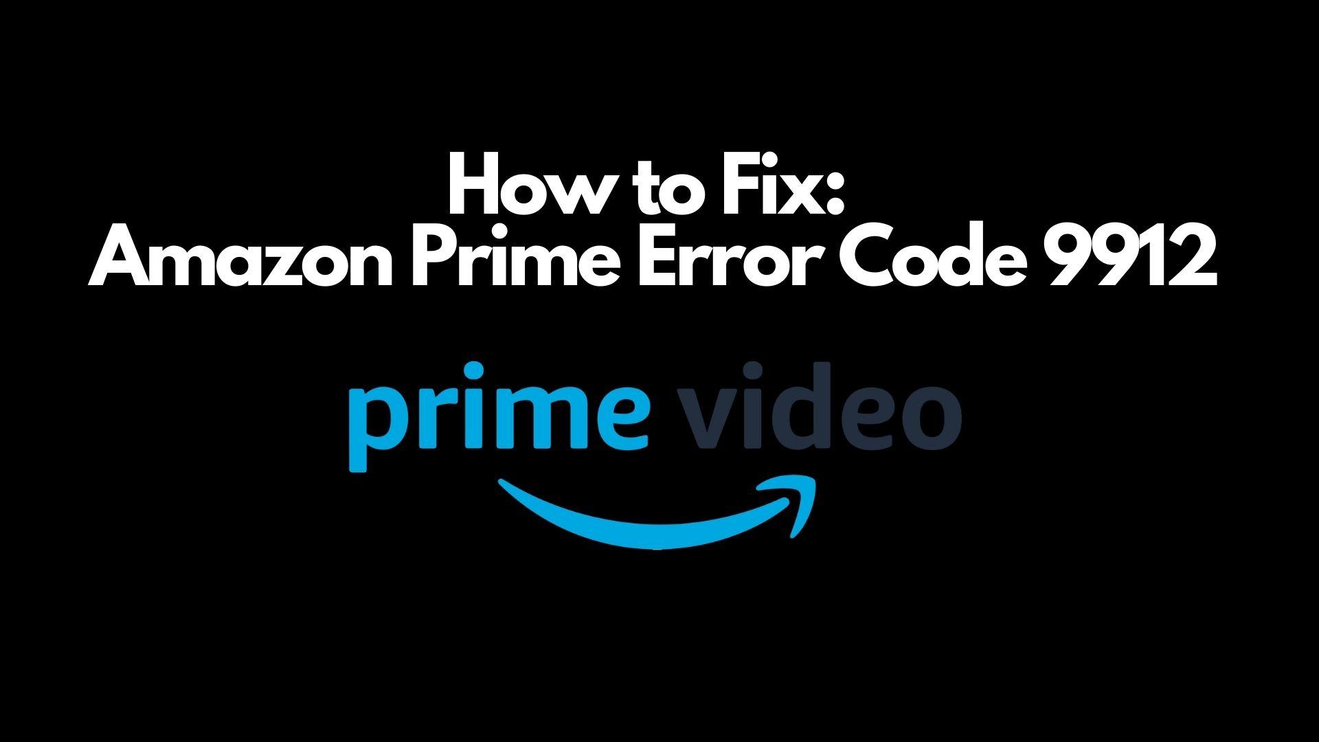 Amazon Prime Error Code 9912