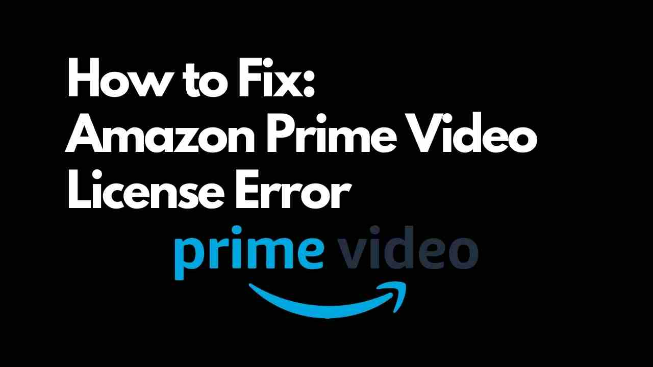 Amazon Prime Video License Error