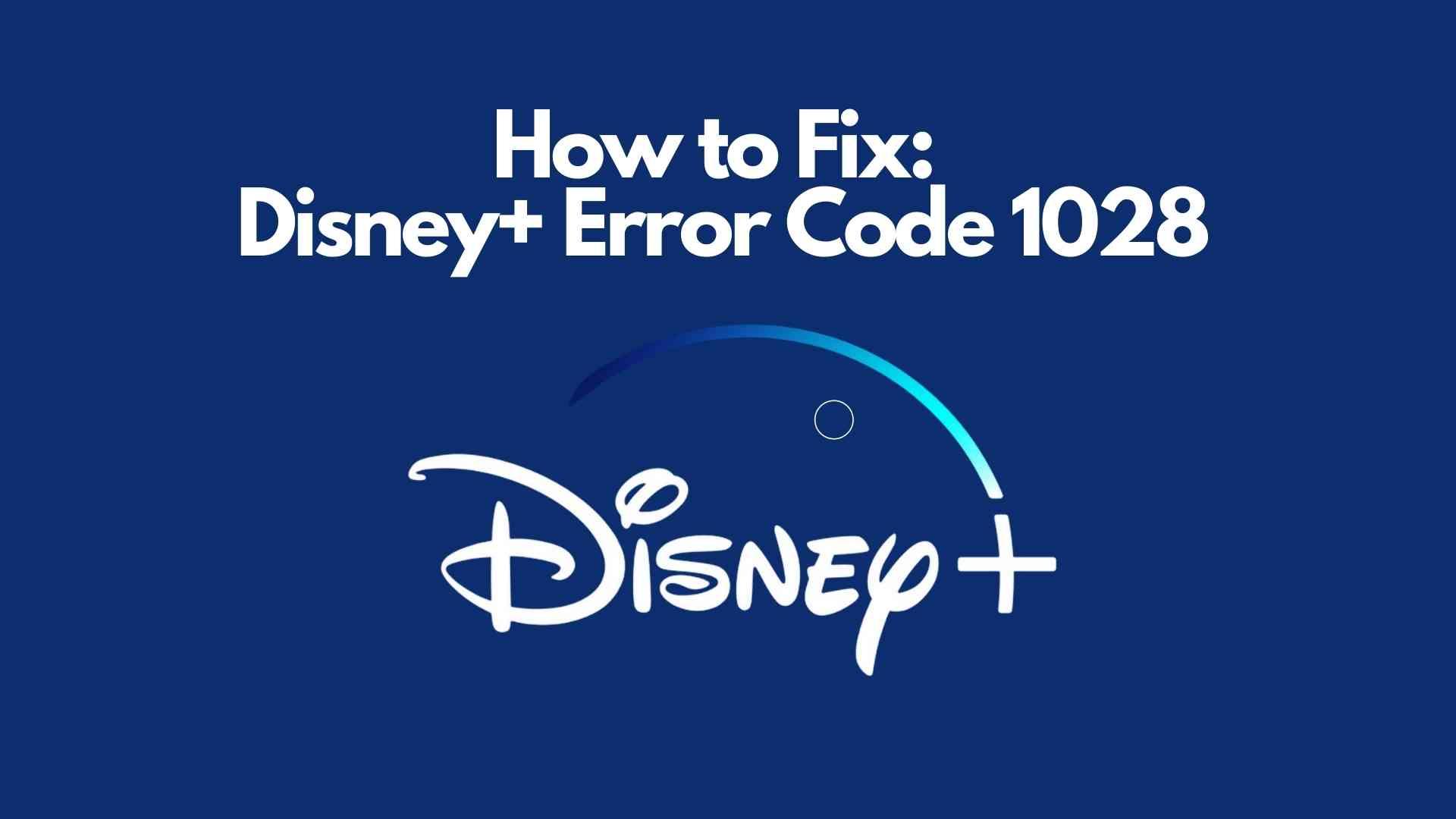 Disney Plus Error Code 1028