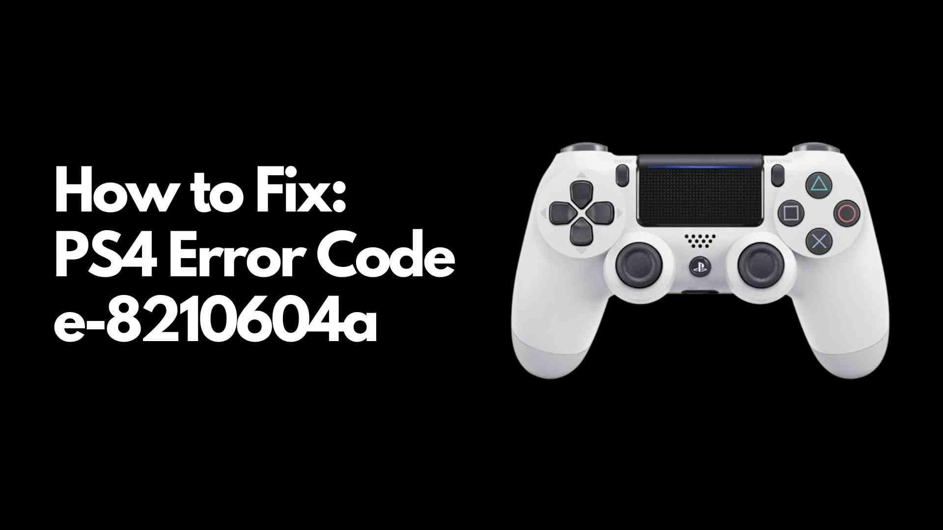 PS4 Error Code e-8210604a