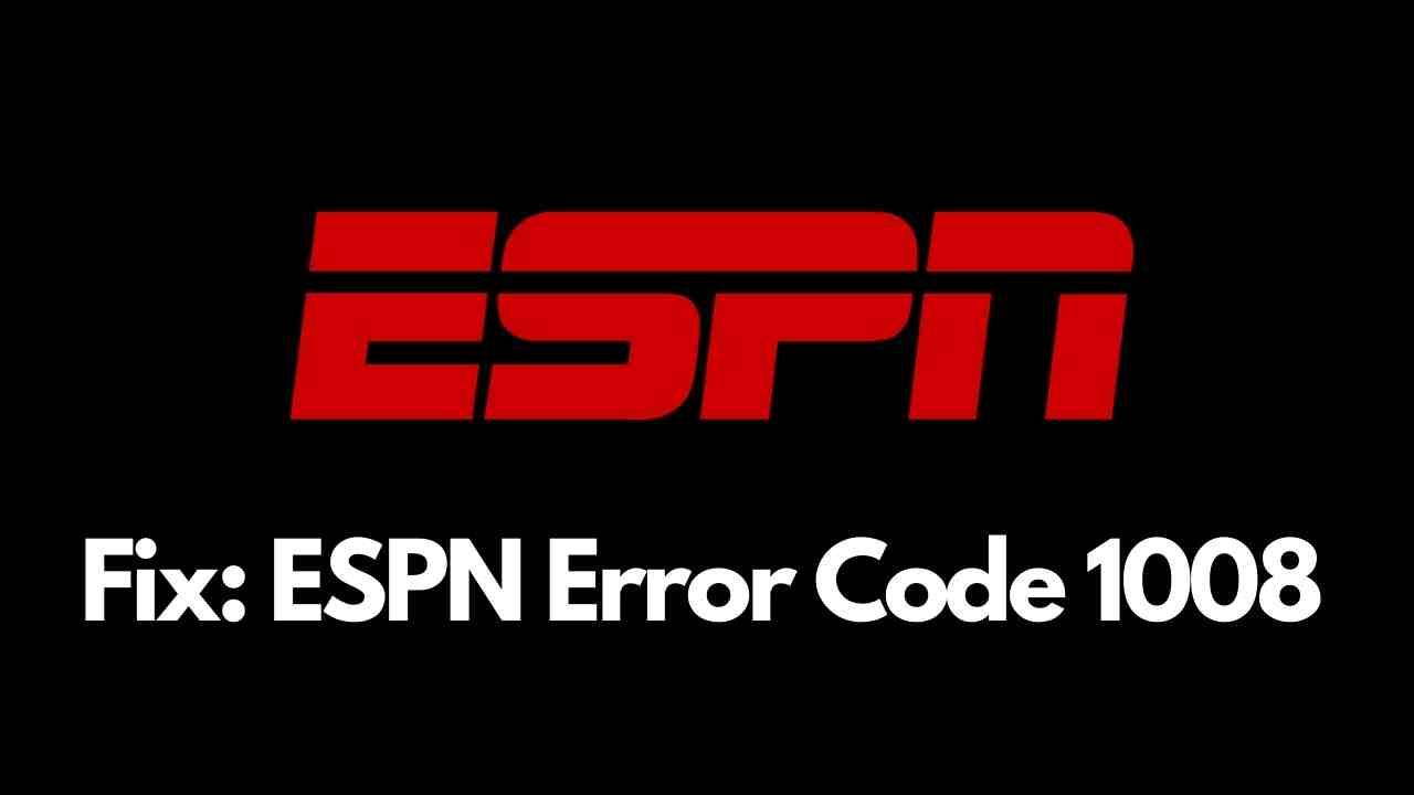 ESPN Error Code 1008 espn not working