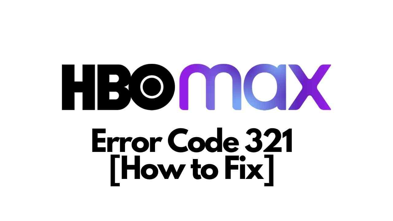 HBO Max Error Code 321