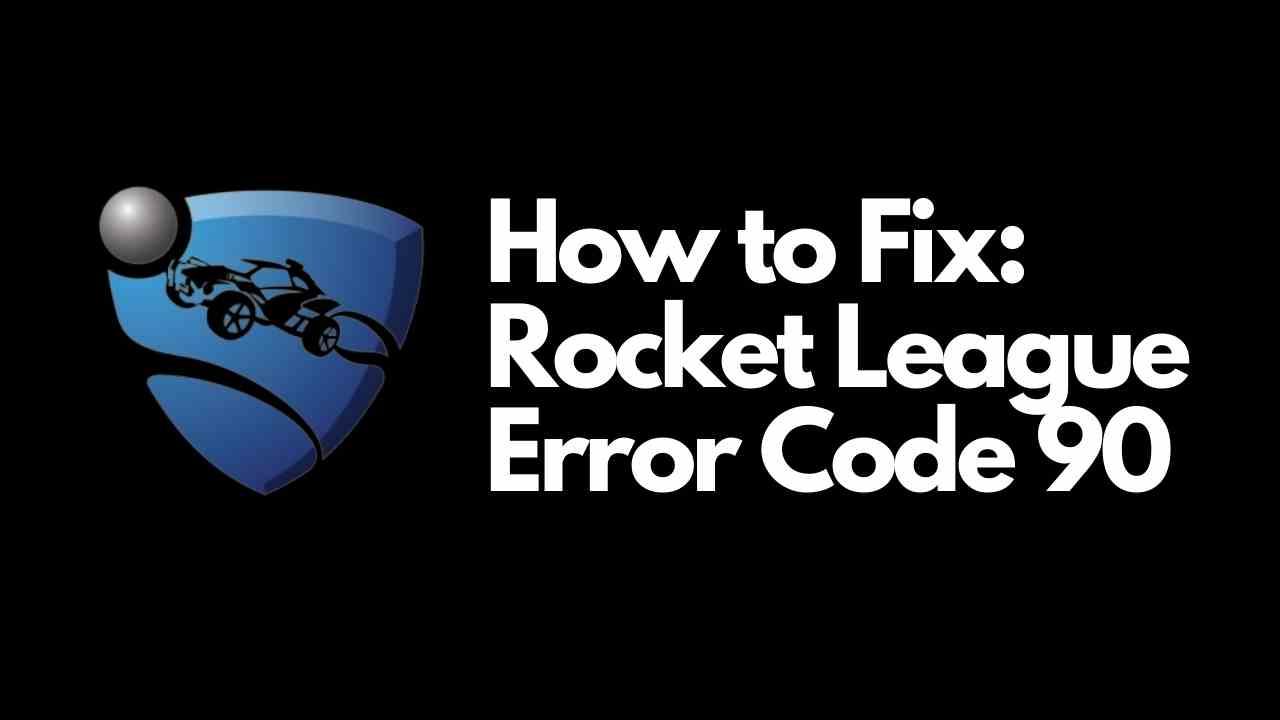 Rocket League Error Code 90