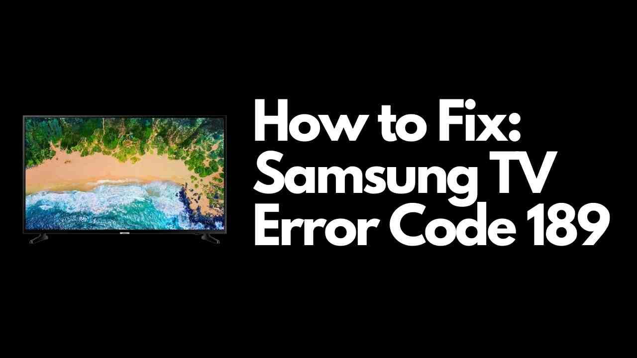 Samsung TV Error Code 189 fix