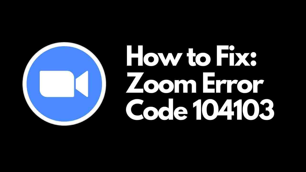 Zoom Error Code 104103