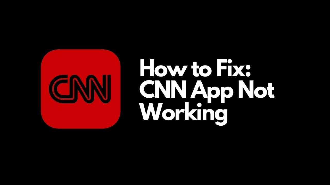 cnn app not working cnn down