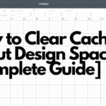 How to Clear Cache on Cricut Design Space