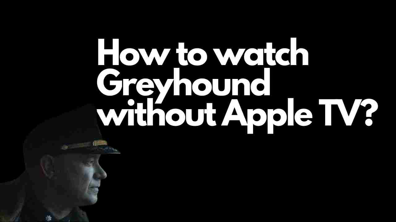 How to watch Greyhound without Apple TV