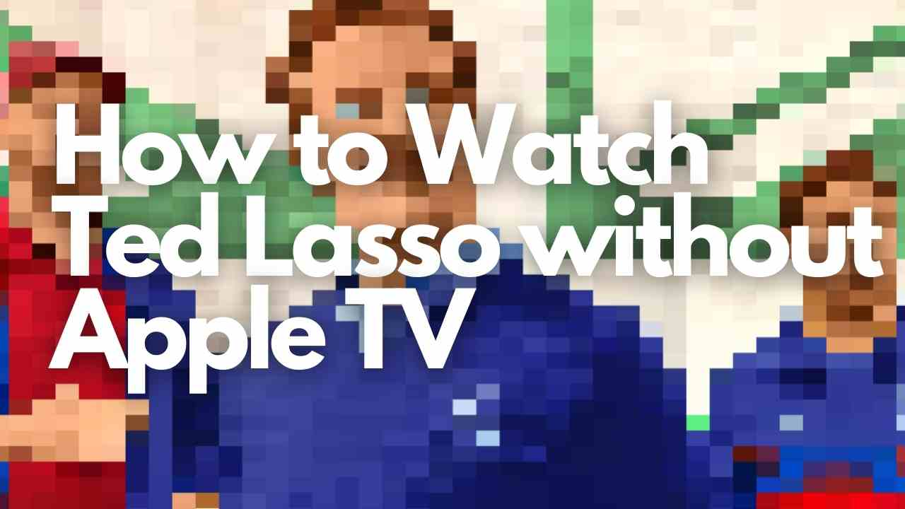 How to watch Ted Lasso without Apple TV