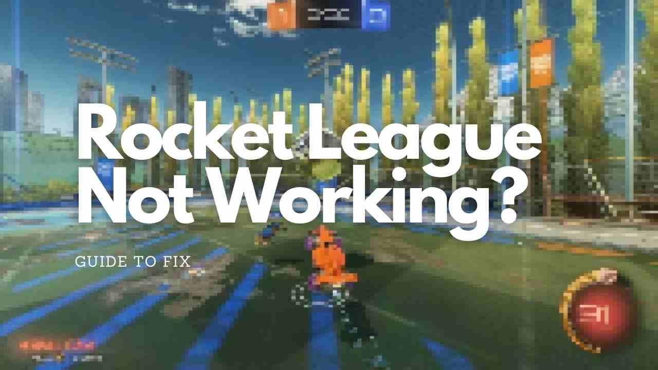 Rocket League Not Working?
