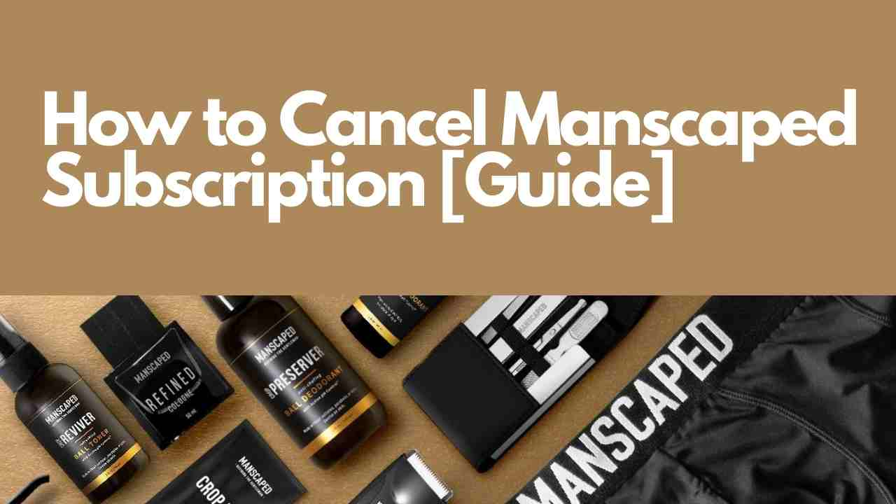 How to Cancel Manscaped Subscription