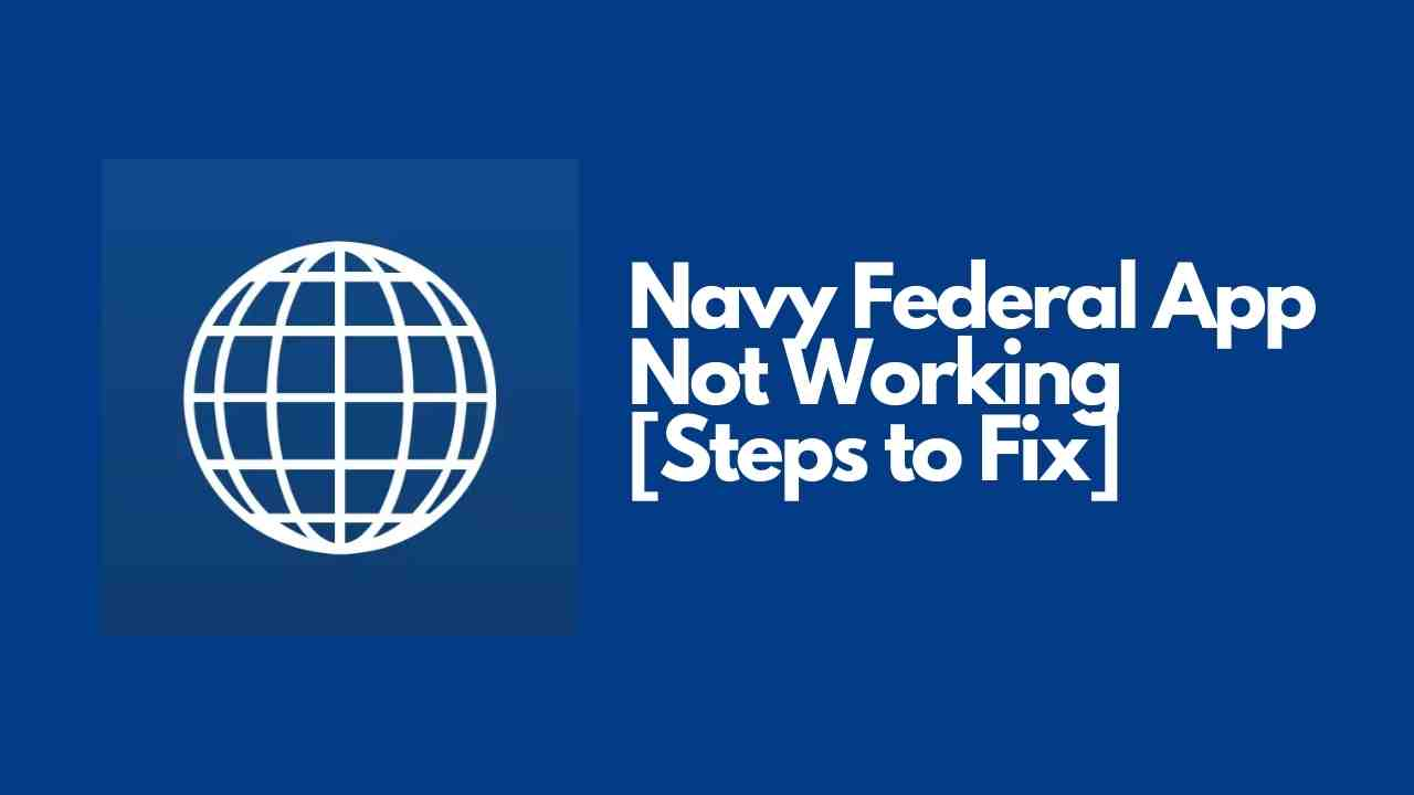 Navy Federal App Not Working