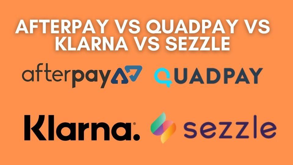Afterpay vs Quadpay vs Klarna vs Sezzle