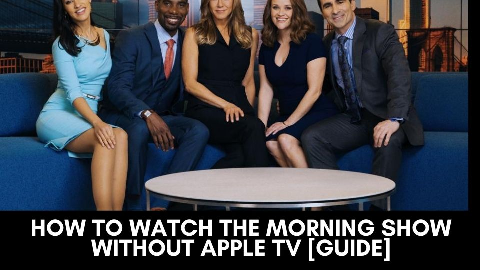 How to Watch The Morning Show Without Apple TV [Guide]