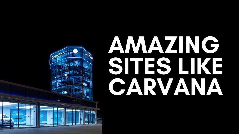 Sites like Carvana