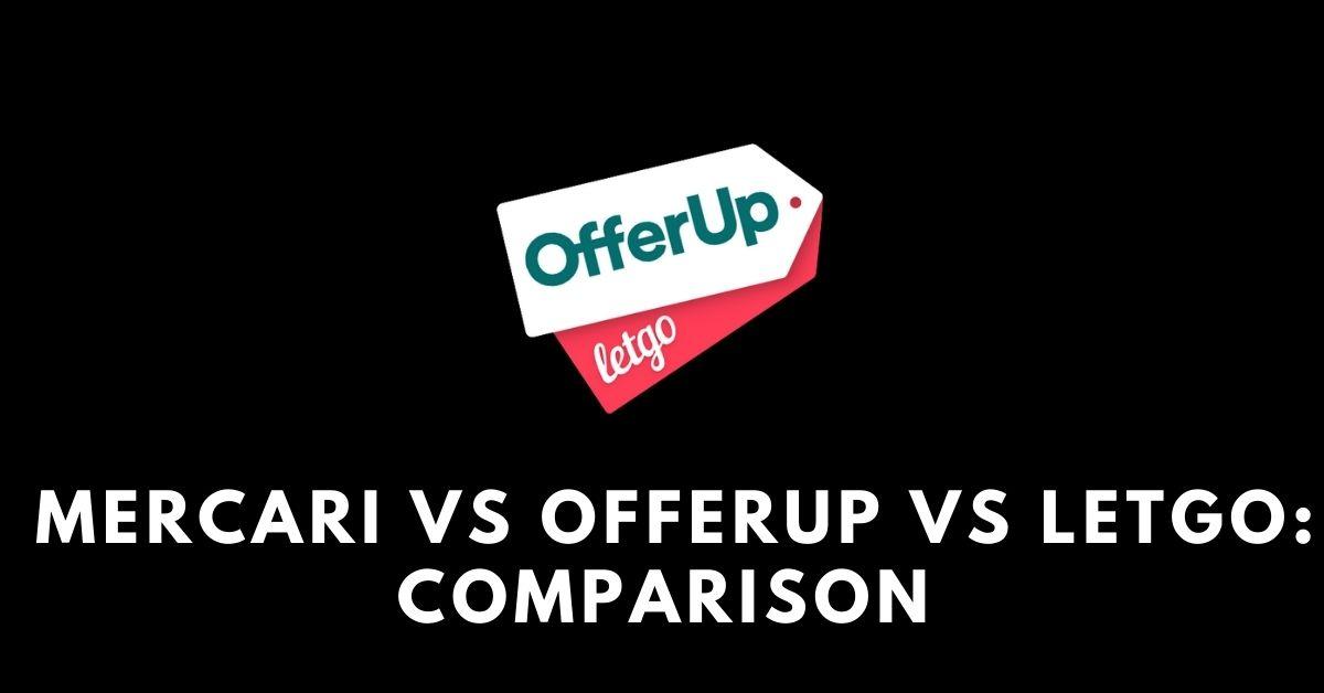Mercari vs OfferUp vs Letgo