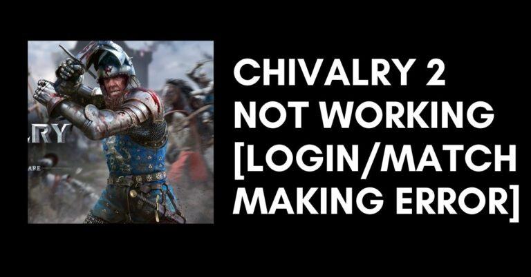 Chivalry 2 Not Working? [Login/MatchMaking Error Fix]