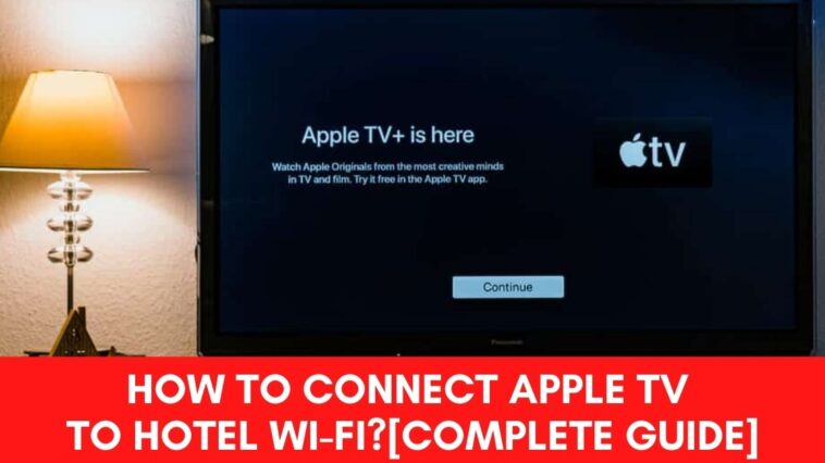 How to Connect Apple TV to Hotel Wi-Fi