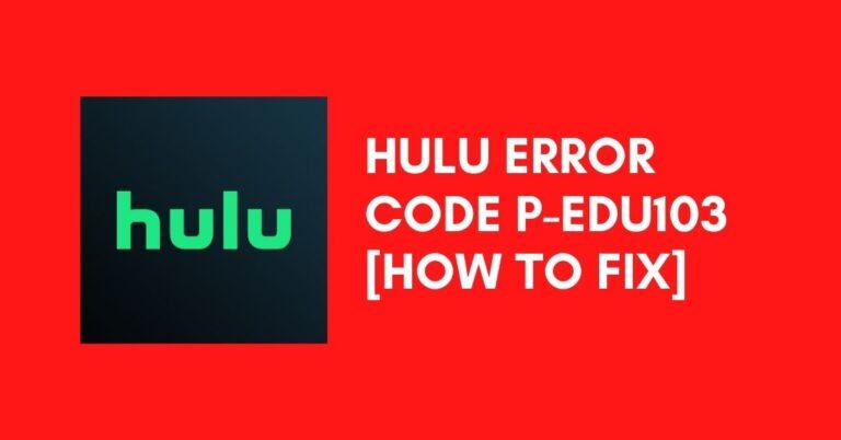 Hulu Error Code P-EDU103 [Fix 2021]