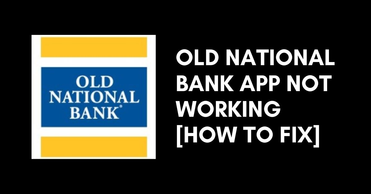 Old National Bank App Not Working