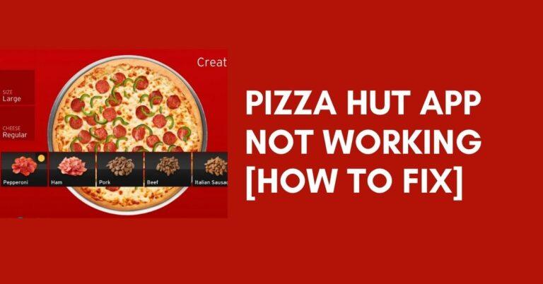 Pizza Hut App Not Working? [Fix 2021]