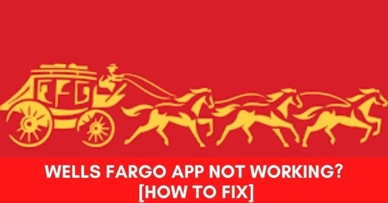 Wells Fargo App Not Working? [Fix 2021]