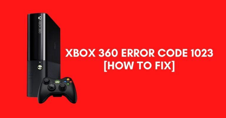 Xbox 360 Error Code 1023 [Fix 2021]
