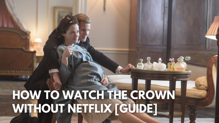 How to Watch The Crown Without Netflix [Guide]