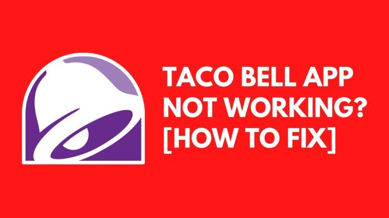 Taco Bell App Not Working? [Fix 2021]