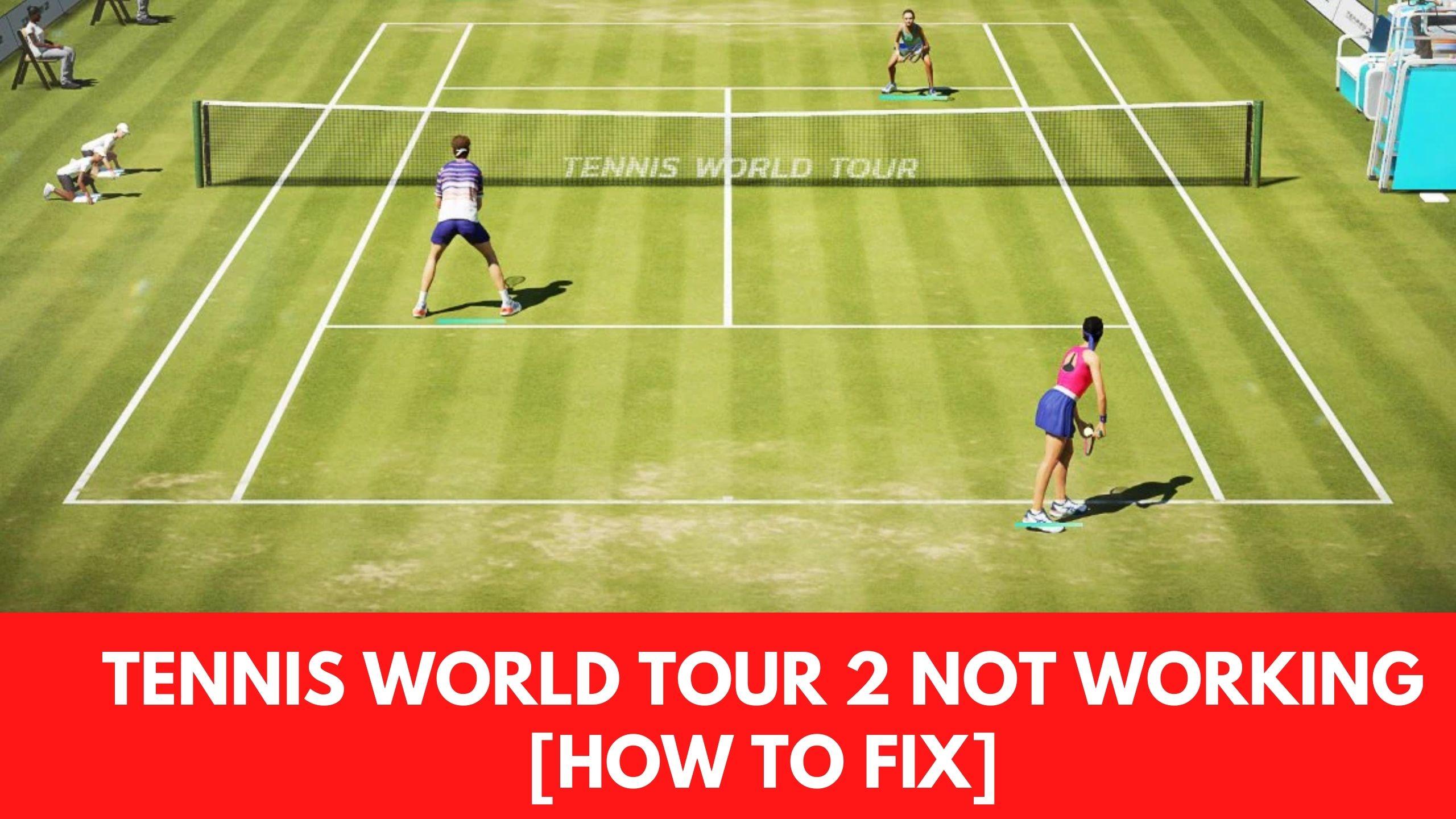 Tennis World Tour 2 Not Working fix