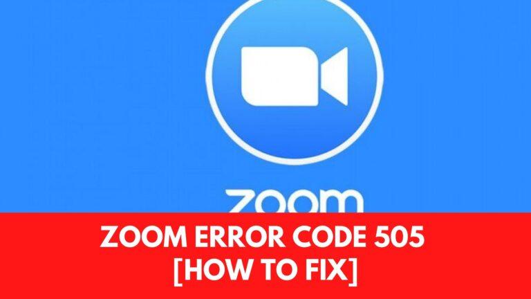 Zoom Error Code 505 [Fix 2021]